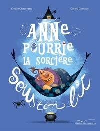 Emilie Chazerand et Gérald Guerlais - Anne Pourrie, la sorcière sous ton lit.