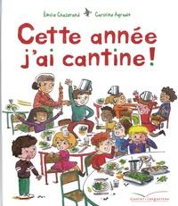 Emilie Chazerand et Caroline Ayrault - Cette année j'ai cantine !.