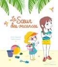 Emilie Chazerand et Gaëlle Souppart - La soeur des vacances.