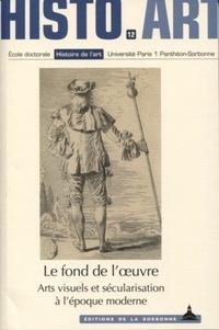 Emilie Chedeville et Etienne Jollet - Le fond de l'oeuvre - Arts visuels et sécularisation à l'époque moderne.