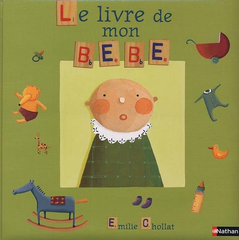 Emilie Chollat - Le livre de mon bébé.