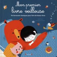 Emilie Collet et Géraldine Cosneau - Mon premier livre veilleuse - Six berceuses classiques pour faire de beaux rêves.