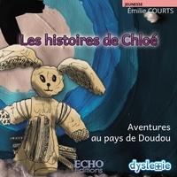 Emilie Courts - Les histoires de Chloé - Aventures au pays de Doudou.
