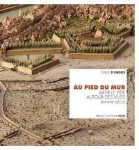 Emilie d' Orgeix - Au pied du mur - Bâtir le vide autour des villes (XVIe-XVIIIe siècle).