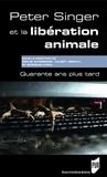 Emilie Dardenne et Valéry Giroux - Peter Singer et La libération animale - Quarante ans plus tard.