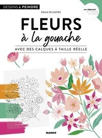 Emilie de Castro - Fleurs à la gouache - Avec des calques à taille réelle.