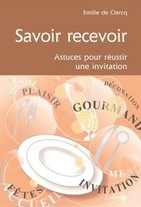 Emilie de Clerq - Savoir recevoir - Astuces pour réussir une invitation.