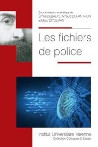 Emilie Debaets et Arnaud Duranthon - Les fichiers de police.