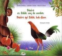 Emilie Dedieu et Isabelle Cadoré - Désiré et Zéklè, coq de combat.