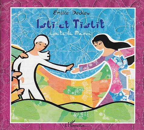 Emilie Dedieu - Islï et Tïslït - Conte du Maroc.