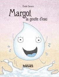 Emilie Demers - Margot, la goutte d'eau.