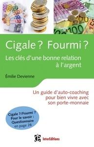 Emilie Devienne - Cigale ? Fourmi ? Les clés d'une bonne relation à l'argent - Un guide d'auto-coaching pour bien vivre avec son porte-monnaie.
