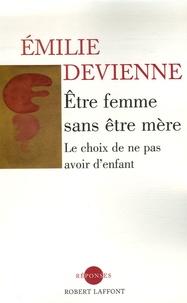 Emilie Devienne - Etre femme sans être mère - Le choix de ne pas avoir d'enfant.
