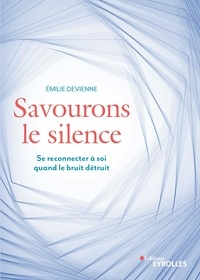 Emilie Devienne - Savourons le silence - Pour se reconnecter à soi quand le bruit détruit.