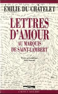 Emilie Du Châtelet - Lettres d'amour au marquis de Saint-Lambert.