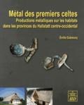 Emilie Dubreucq - Métal des premiers celtes - Productions métalliques sur les habitats des provinces du Hallstatt centre-occidental.