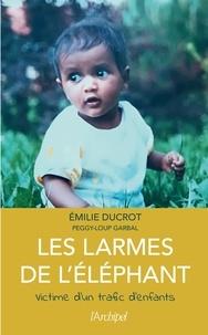 Emilie Ducrot - Les larmes de l'éléphant - Victime d'un trafic d'enfants.