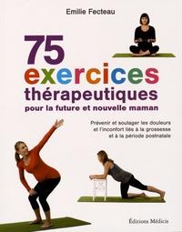 75 exercices thérapeutiques pour la future et nouvelle maman - Prévenir et soulager les douleurs et linconfort liés à la grossesse et la période postnatale.pdf