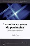 Emilie Flon - Les mises en scène du patrimoine - Savoir, fiction et médiation.