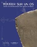 Emilie Fouquet - Tomber sur un os - Quand les archéologues font parler les morts.