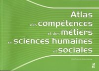 Emilie Francez et Ghislaine Gallenga - Atlas des compétences et des métiers en sciences humaines et sociales.