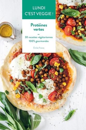 Protéines vertes. 30 recettes végétariennes 100% gourmandes
