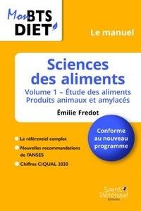 Emilie Fredot - Sciences des aliments - Volume 1, Etude des aliments - Produits animaux et amylacés.