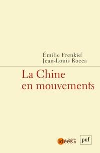 Emilie Frenkiel et Jean-Louis Rocca - La Chine en mouvements.