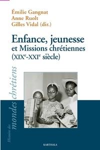 Emilie Gangnat et Anne Ruolt - Enfance, jeunesse et Missions chrétiennes (XIXe-XXIe siècle).