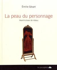Emilie Gévart - La peau du personnage - Avant le lever de rideau.