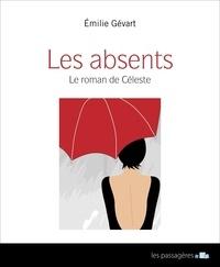 Emilie Gévart - Les absents - Le roman de Céleste.