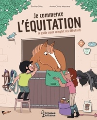 Emilie Gillet et Anne-Olivia Messana - Je commence l'équitation.