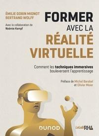 Emilie Gobin Mignot et Bertrand Wolff - Former avec la réalité virtuelle - Comment les techniques immersives bouleversent l'apprentissage.