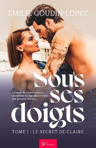 Emilie Goudin-lopez - Sous ses doigts  : Sous ses doigts - Tome 1 - Le secret de Claire.