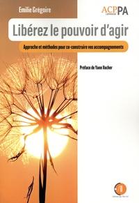 Emilie Grégoire - Libérez le pouvoir d'agir - Approches et méthodes pou co-construire vos accompagnements.