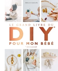 Emilie Guelpa - Le grand livre du DIY pour mon bébé.