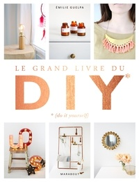 Emilie Guelpa - Le grand livre du DIY - Do it yourself.