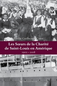 Emilie Guilbeault-Cayer - Soeurs de la Charité de Saint-Louis en Amérique (Les) - 1902-2018.