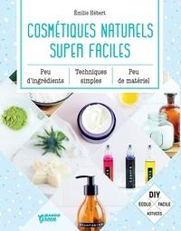 Ebooks gratuits téléchargement gratuit Cosmétiques naturels super faciles  - Peu d'ingrédients, peu de matériel, techniques simples