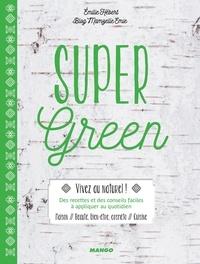 Emilie Hébert et Nathalie Carnet - Super Green - Maison, beauté, bien-être, cosméto, cuisine.