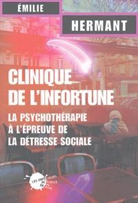 Emilie Hermant - Clinique de l'infortune - La psychothérapie à l'épreuve de la détresse sociale.