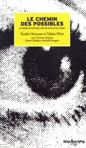 Emilie Hermant et Valérie Pihet - Le chemin des possibles - La maladie de Huntington entre les mains de ses usagers.