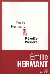 Emilie Hermant - Réveiller l'aurore.