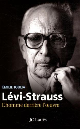 Emilie Joulia - Claude Lévi-Strauss - L'homme derrière l'oeuvre.