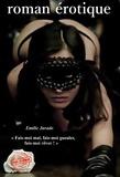 Emilie Jurado - « Fais-moi mal, fais-moi gueuler, fais-moi rêver ! » (roman érotique, BDSM).