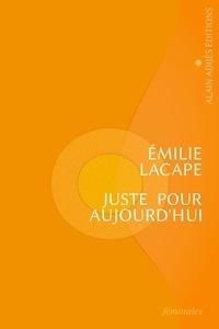 Emilie Lacape - Juste pour aujourd'hui.