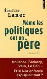 Emilie Lanez - Même les politiques ont un père.