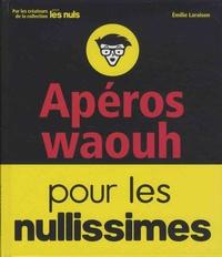 Emilie Laraison - Apéros waouh pour les nullissimes.