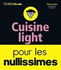 Cuisine light pour les nullissimes - Emilie Laraison |
