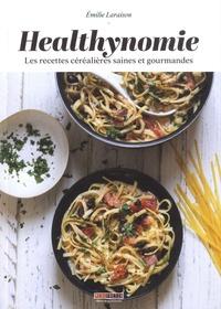 Healthynomie- Les recettes céréalières saines et gourmandes - Emilie Laraison |